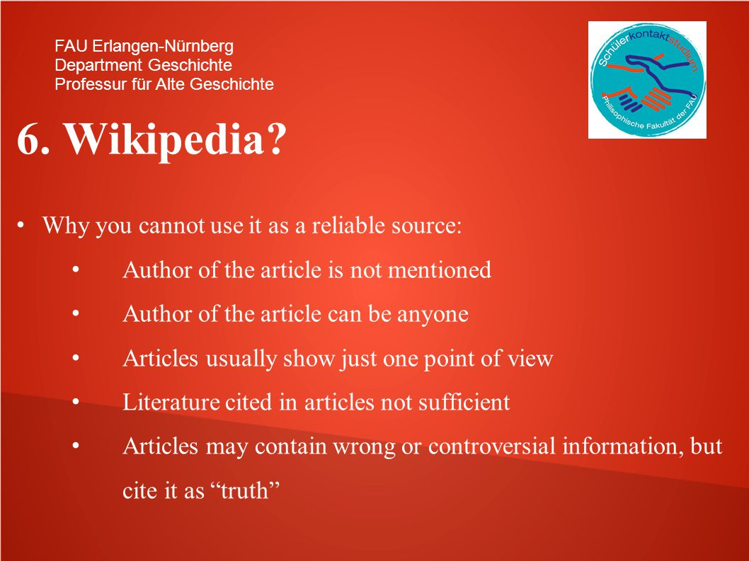 6. Wikipedia Why you cannot use it as a reliable source: