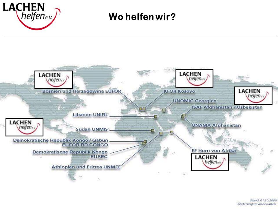 Wo helfen wir Stand: 09.01.2004. Der Verein Lachen Helfen e.V. hilft satzungsgemäß nur da, wo auch die Bundeswehr im Einsatz ist.