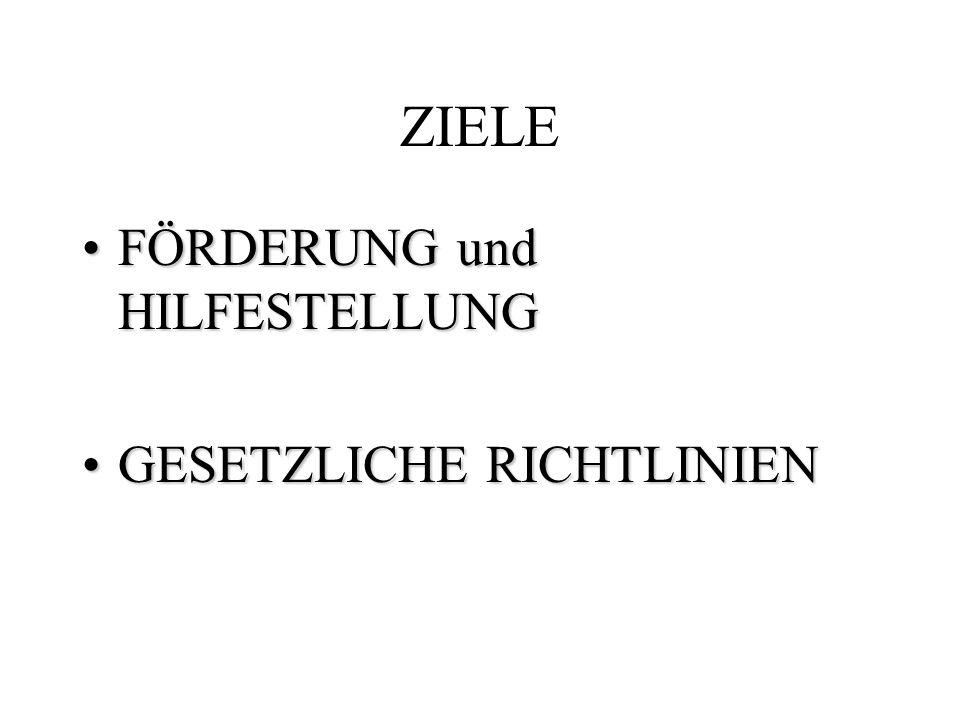 ZIELE FÖRDERUNG und HILFESTELLUNG GESETZLICHE RICHTLINIEN