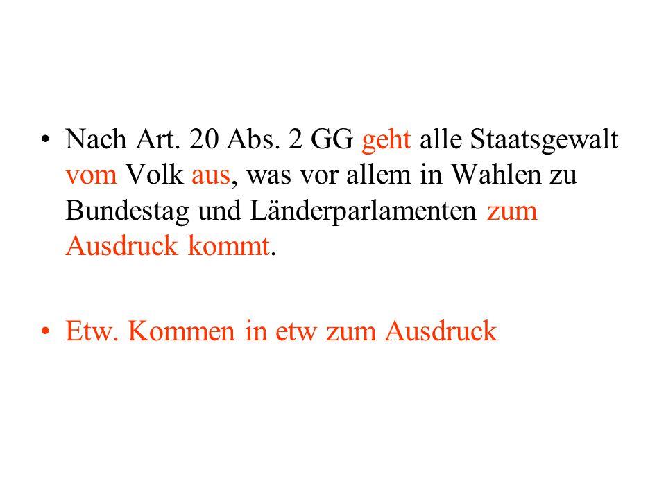 Nach Art. 20 Abs. 2 GG geht alle Staatsgewalt vom Volk aus, was vor allem in Wahlen zu Bundestag und Länderparlamenten zum Ausdruck kommt.