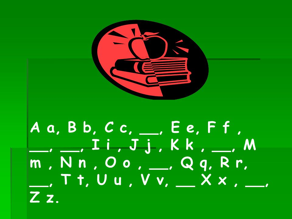 A a, B b, C c, __, E e, F f , __, __, I i , J j , K k , __, M m , N n , O o , __, Q q, R r, __, T t, U u , V v, __ X x , __, Z z.
