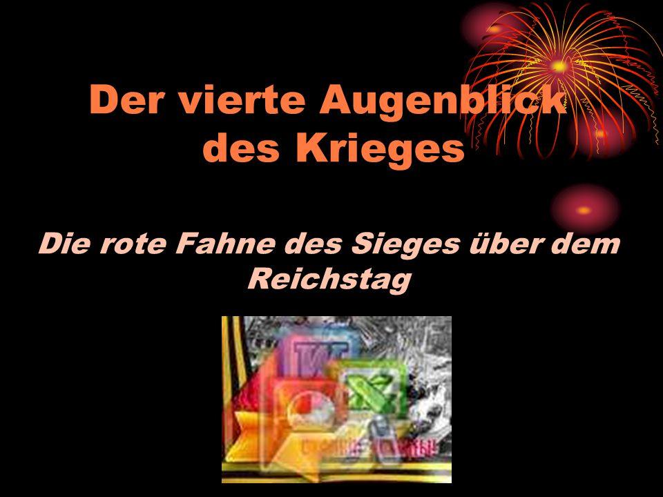 Der vierte Augenblick des Krieges Die rote Fahne des Sieges über dem Reichstag