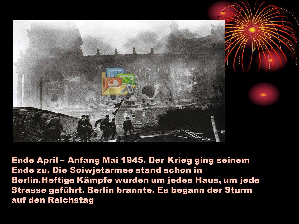 Ende April – Anfang Mai 1945. Der Krieg ging seinem Ende zu
