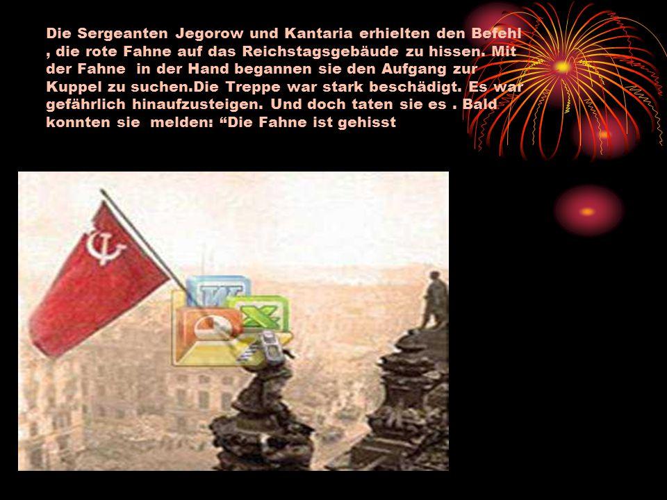 Die Sergeanten Jegorow und Kantaria erhielten den Befehl , die rote Fahne auf das Reichstagsgebäude zu hissen.
