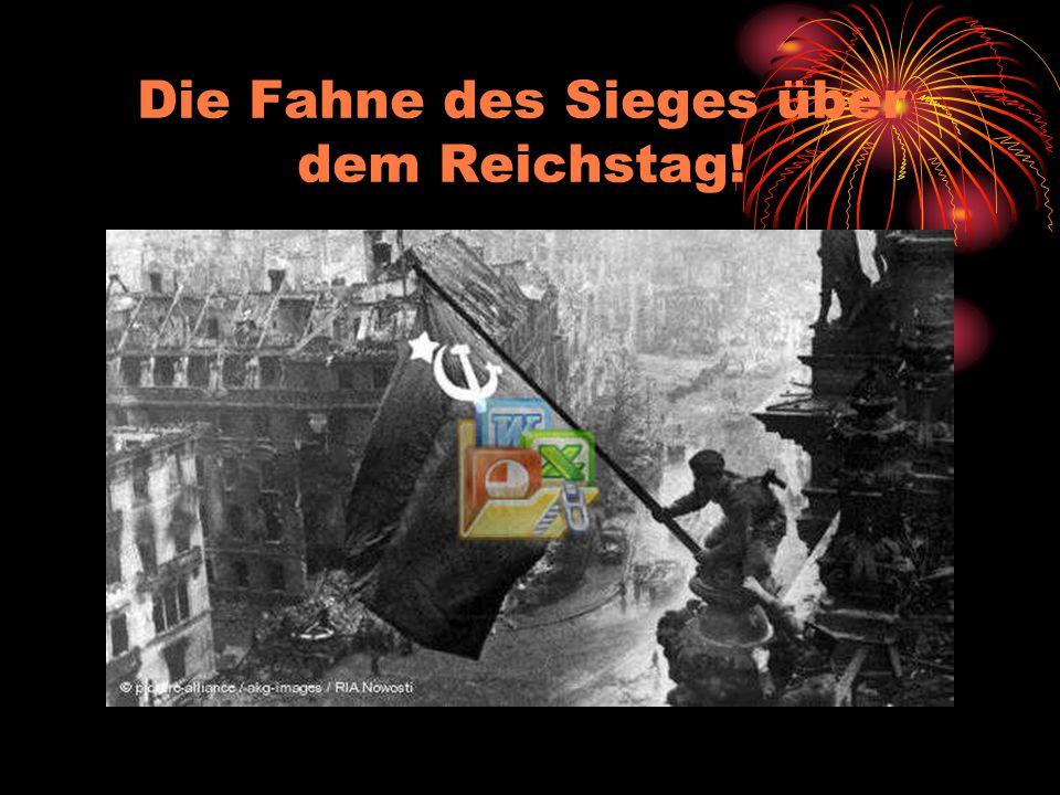 Die Fahne des Sieges über dem Reichstag!