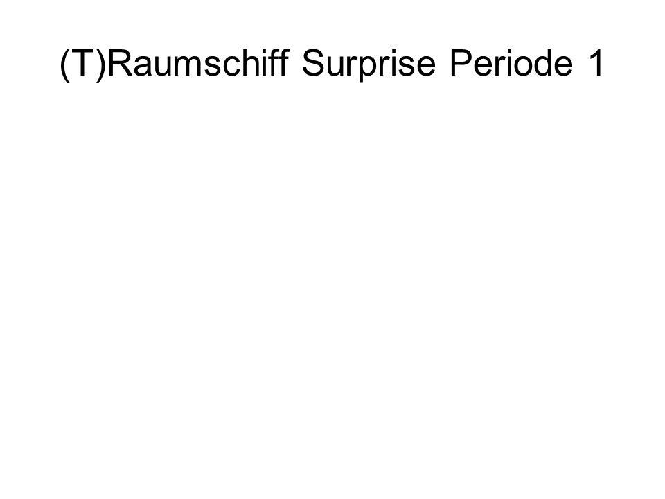 (T)Raumschiff Surprise Periode 1