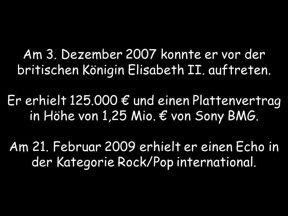 Am 3. Dezember 2007 konnte er vor der britischen Königin Elisabeth II