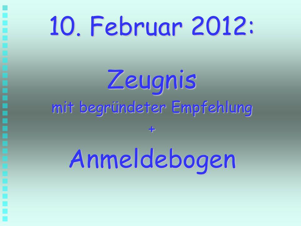 10. Februar 2012: Zeugnis mit begründeter Empfehlung + Anmeldebogen