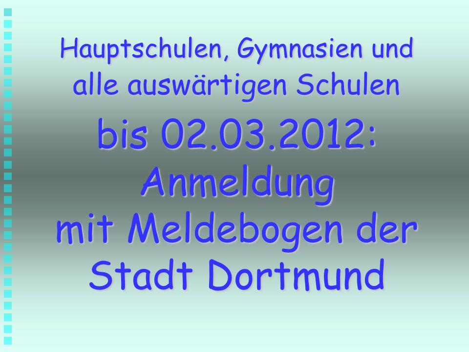 bis 02.03.2012: Anmeldung mit Meldebogen der Stadt Dortmund