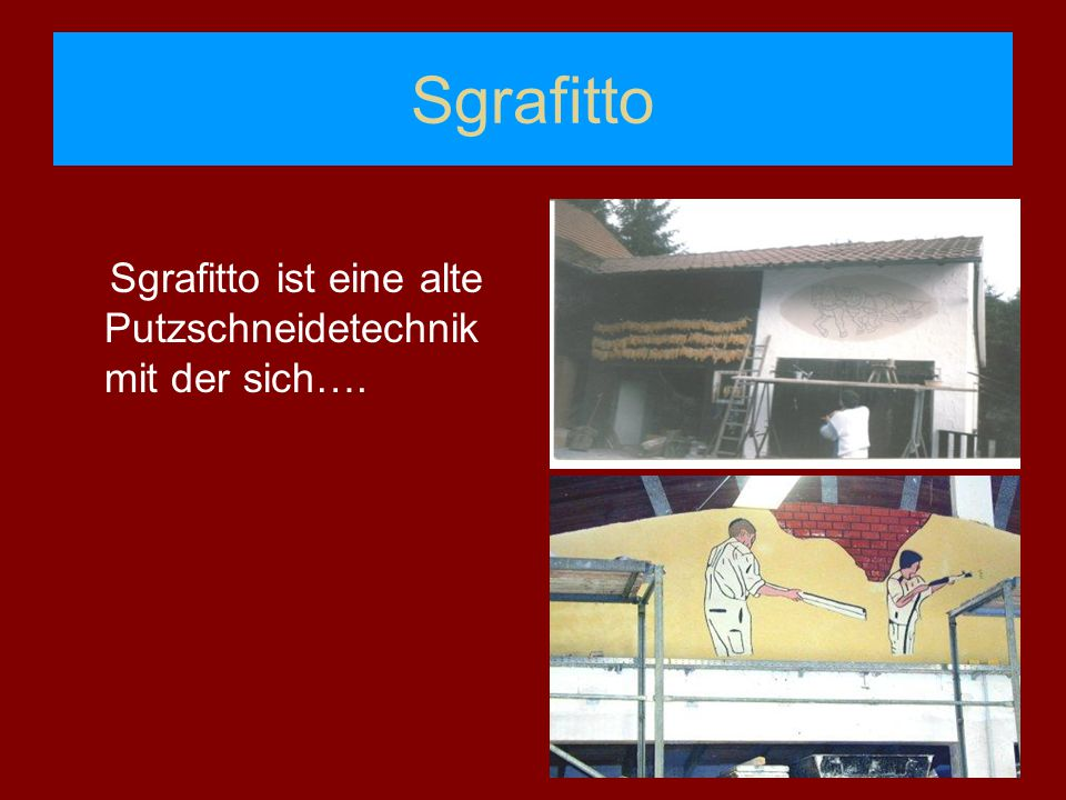 Sgrafitto Sgrafitto ist eine alte Putzschneidetechnik mit der sich….