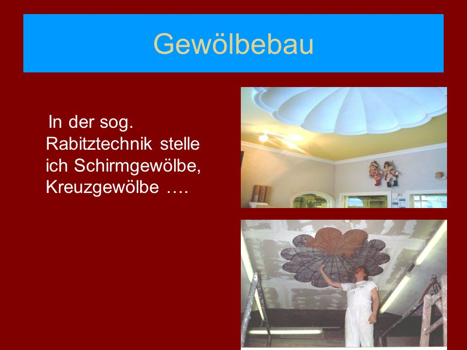 Gewölbebau In der sog. Rabitztechnik stelle ich Schirmgewölbe, Kreuzgewölbe ….