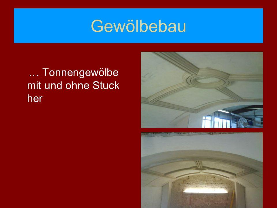 Gewölbebau … Tonnengewölbe mit und ohne Stuck her
