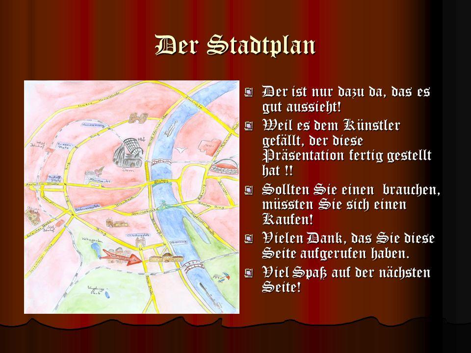 Der Stadtplan Der ist nur dazu da, das es gut aussieht!