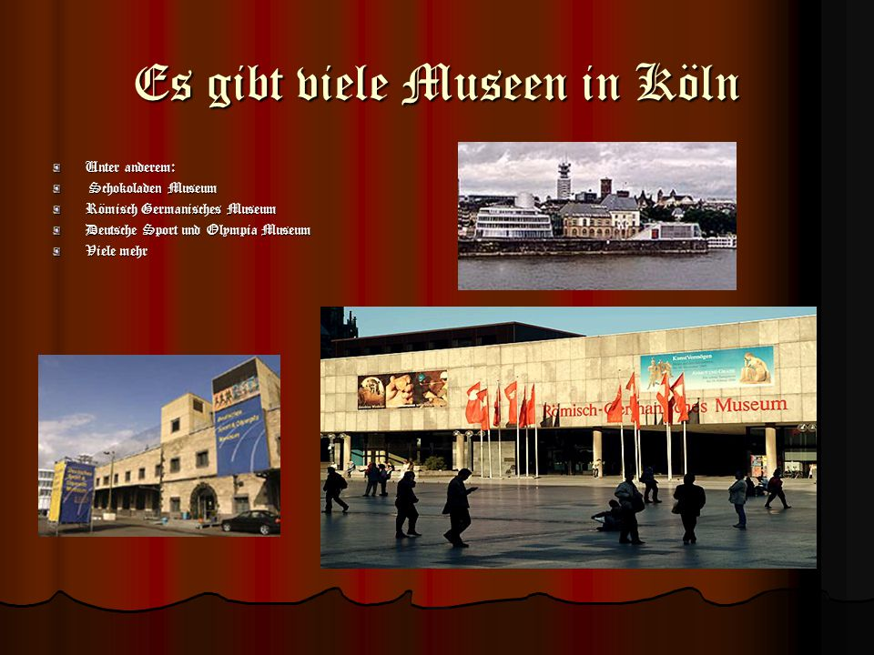 Es gibt viele Museen in Köln
