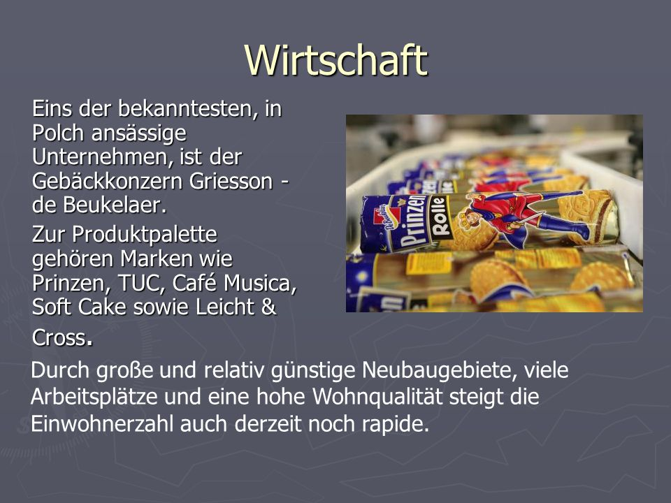 Wirtschaft Eins der bekanntesten, in Polch ansässige Unternehmen, ist der Gebäckkonzern Griesson - de Beukelaer.