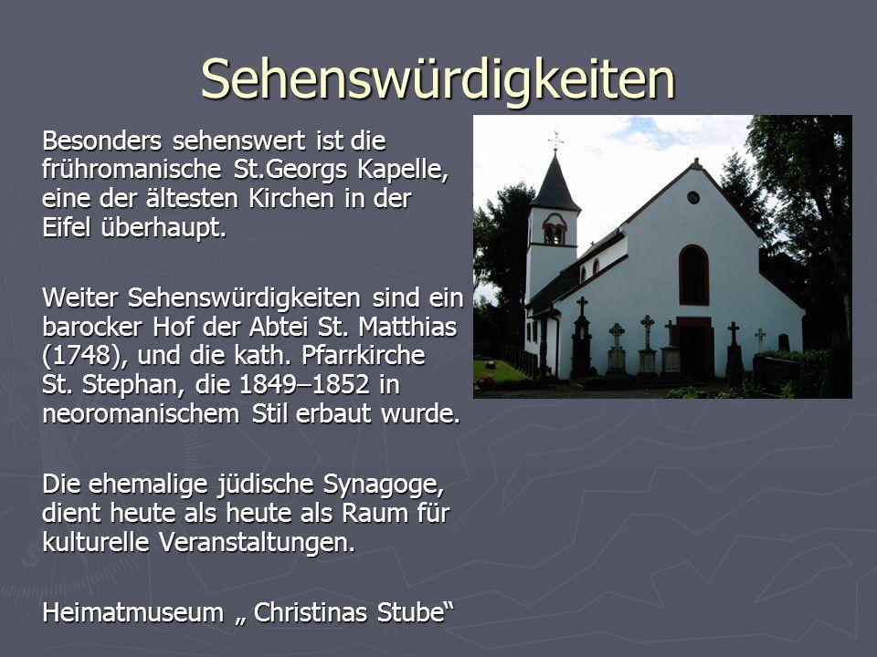Sehenswürdigkeiten Besonders sehenswert ist die frühromanische St.Georgs Kapelle, eine der ältesten Kirchen in der Eifel überhaupt.