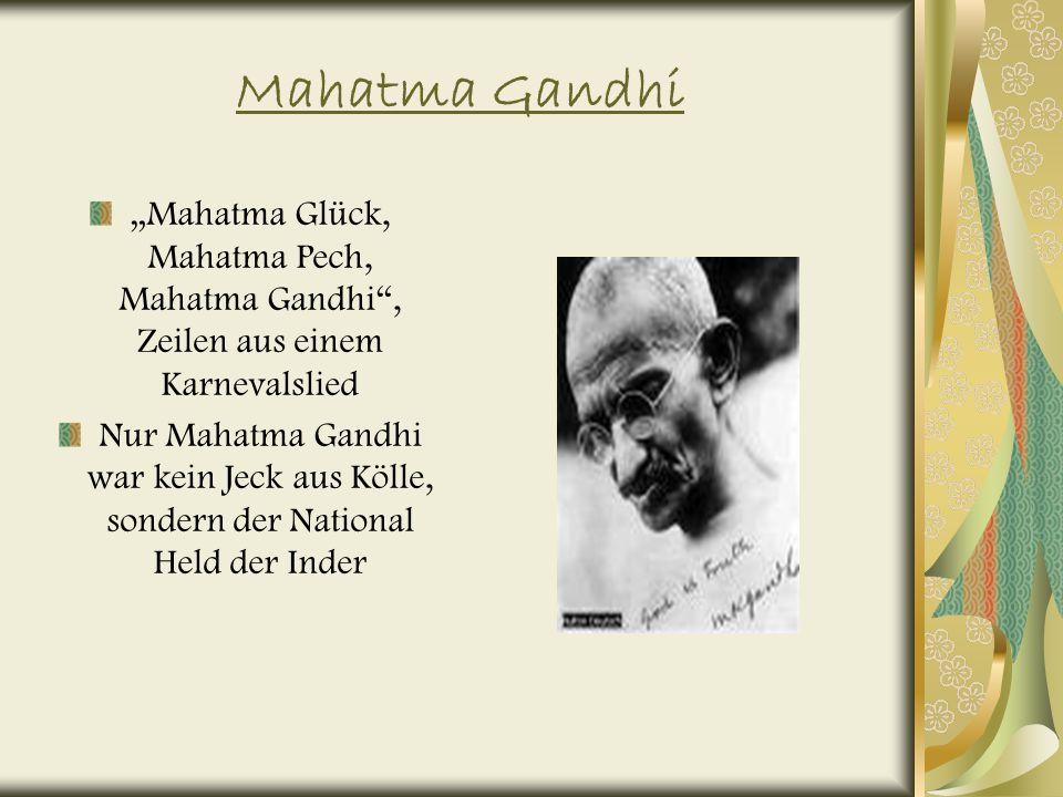 """Mahatma Gandhi """"Mahatma Glück, Mahatma Pech, Mahatma Gandhi , Zeilen aus einem Karnevalslied."""