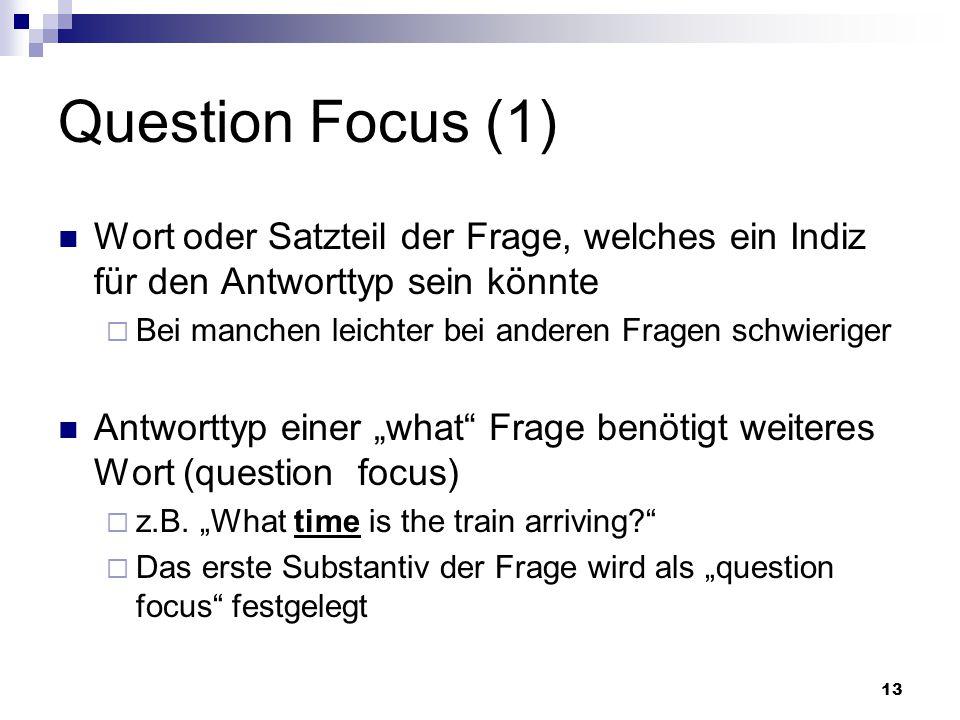 Question Focus (1) Wort oder Satzteil der Frage, welches ein Indiz für den Antworttyp sein könnte.
