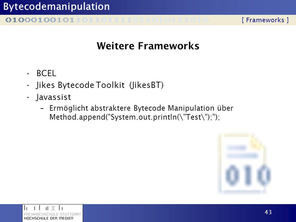 Weitere Frameworks BCEL Jikes Bytecode Toolkit (JikesBT) Javassist