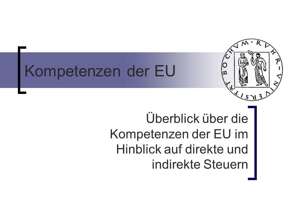Kompetenzen der EU Überblick über die Kompetenzen der EU im Hinblick auf direkte und indirekte Steuern.