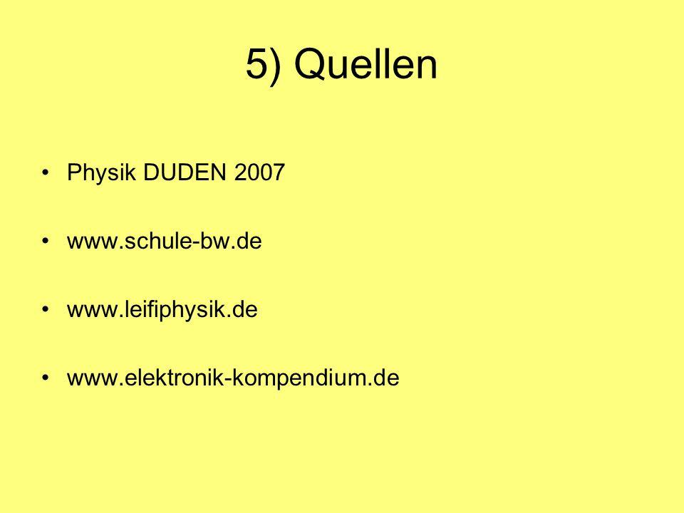 5) Quellen Physik DUDEN 2007 www.schule-bw.de www.leifiphysik.de