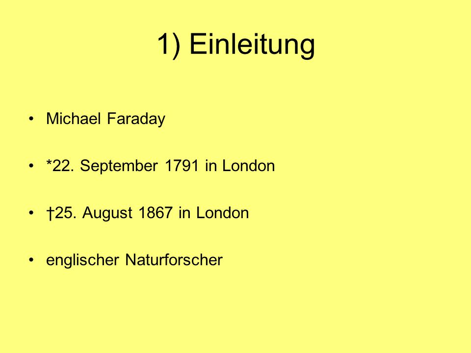 1) Einleitung Michael Faraday *22. September 1791 in London