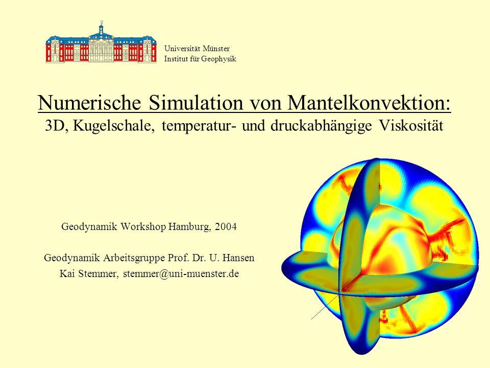 Universität Münster Institut für Geophysik. Numerische Simulation von Mantelkonvektion: 3D, Kugelschale, temperatur- und druckabhängige Viskosität.
