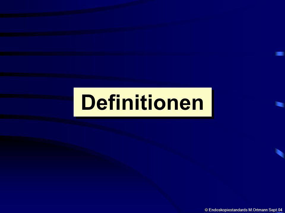 Definitionen  Endoskopiestandards M.Ortmann Sept.04