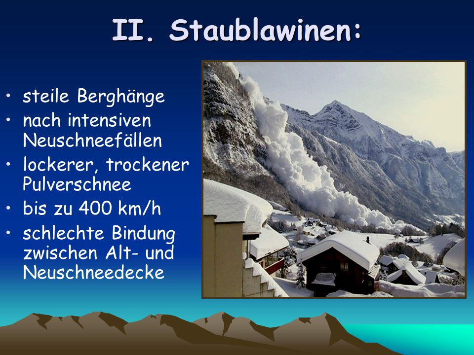 II. Staublawinen: steile Berghänge nach intensiven Neuschneefällen
