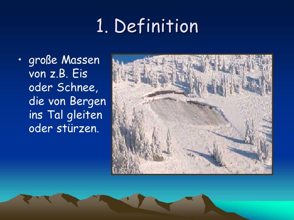 1. Definition große Massen von z.B. Eis oder Schnee, die von Bergen ins Tal gleiten oder stürzen.