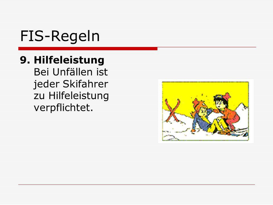 FIS-Regeln 9. Hilfeleistung Bei Unfällen ist jeder Skifahrer zu Hilfeleistung verpflichtet.