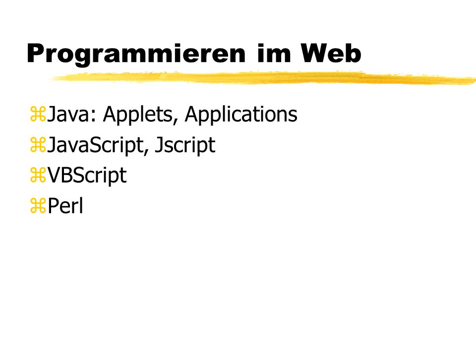 Programmieren im Web Java: Applets, Applications JavaScript, Jscript