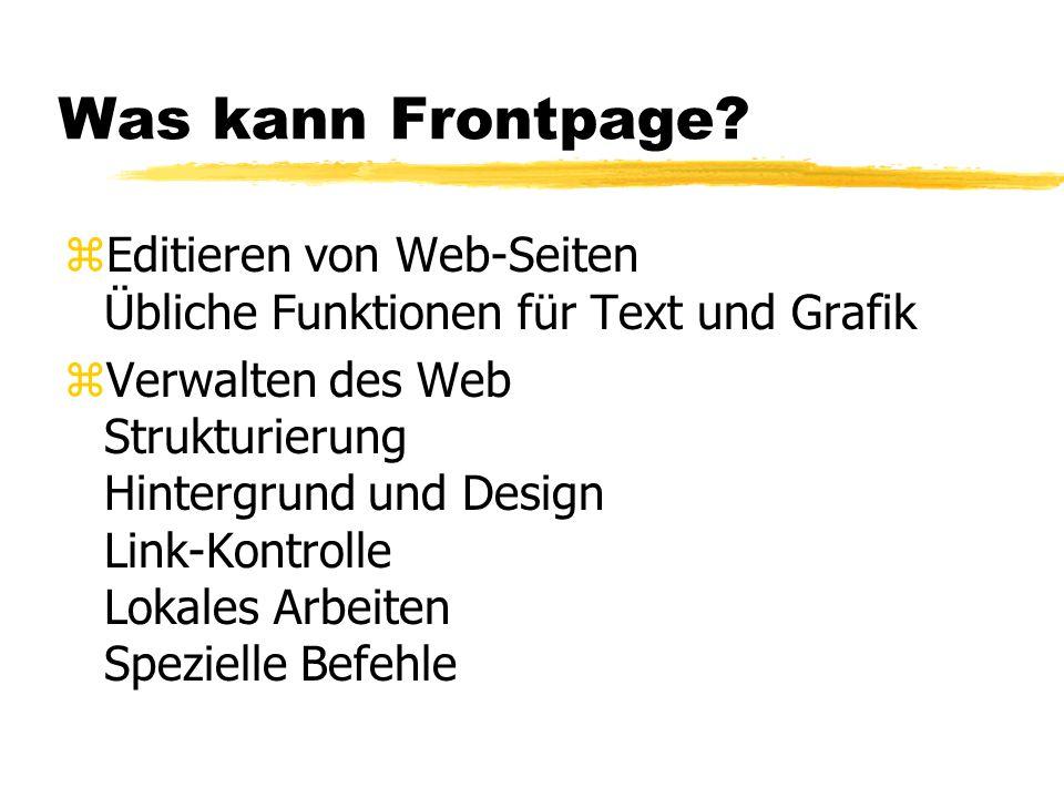 Was kann Frontpage Editieren von Web-Seiten Übliche Funktionen für Text und Grafik.