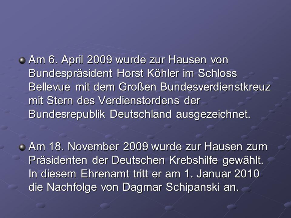 Am 6. April 2009 wurde zur Hausen von Bundespräsident Horst Köhler im Schloss Bellevue mit dem Großen Bundesverdienstkreuz mit Stern des Verdienstordens der Bundesrepublik Deutschland ausgezeichnet.