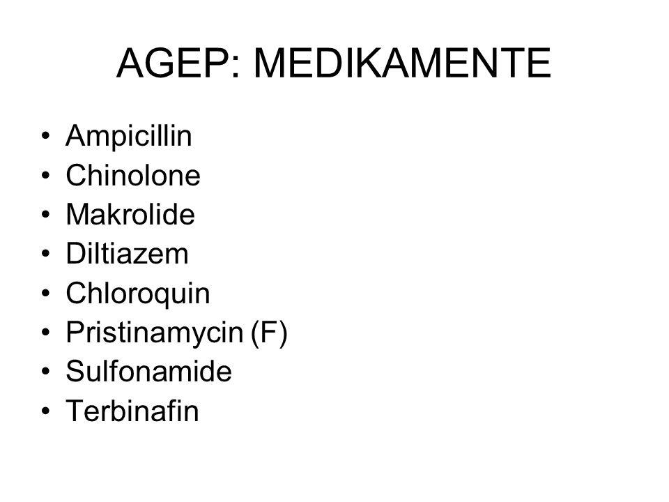 AGEP: MEDIKAMENTE Ampicillin Chinolone Makrolide Diltiazem Chloroquin
