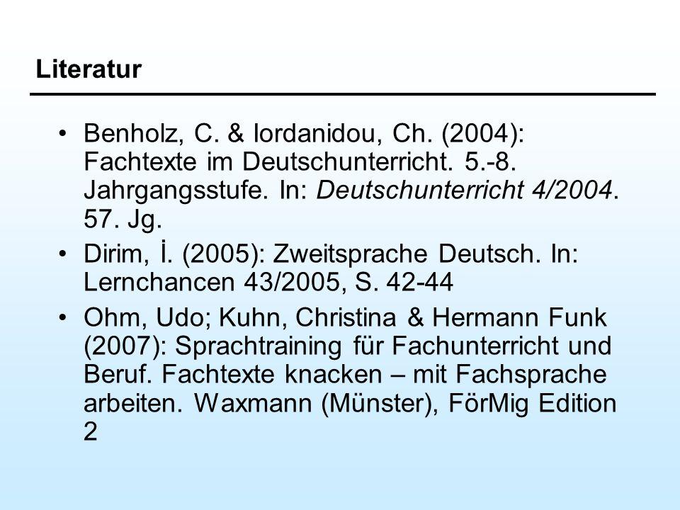 Literatur Benholz, C. & Iordanidou, Ch. (2004): Fachtexte im Deutschunterricht. 5.-8. Jahrgangsstufe. In: Deutschunterricht 4/2004. 57. Jg.