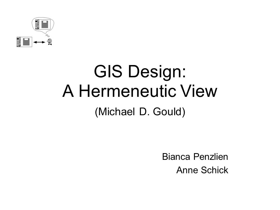 GIS Design: A Hermeneutic View (Michael D. Gould)