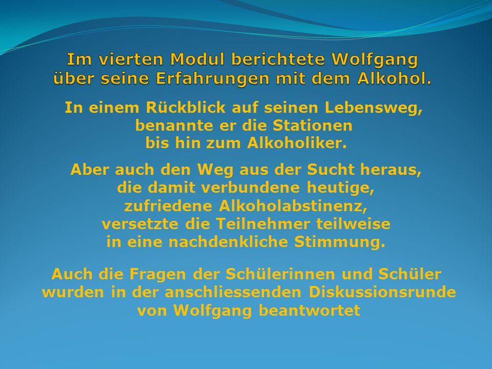 Im vierten Modul berichtete Wolfgang über seine Erfahrungen mit dem Alkohol.