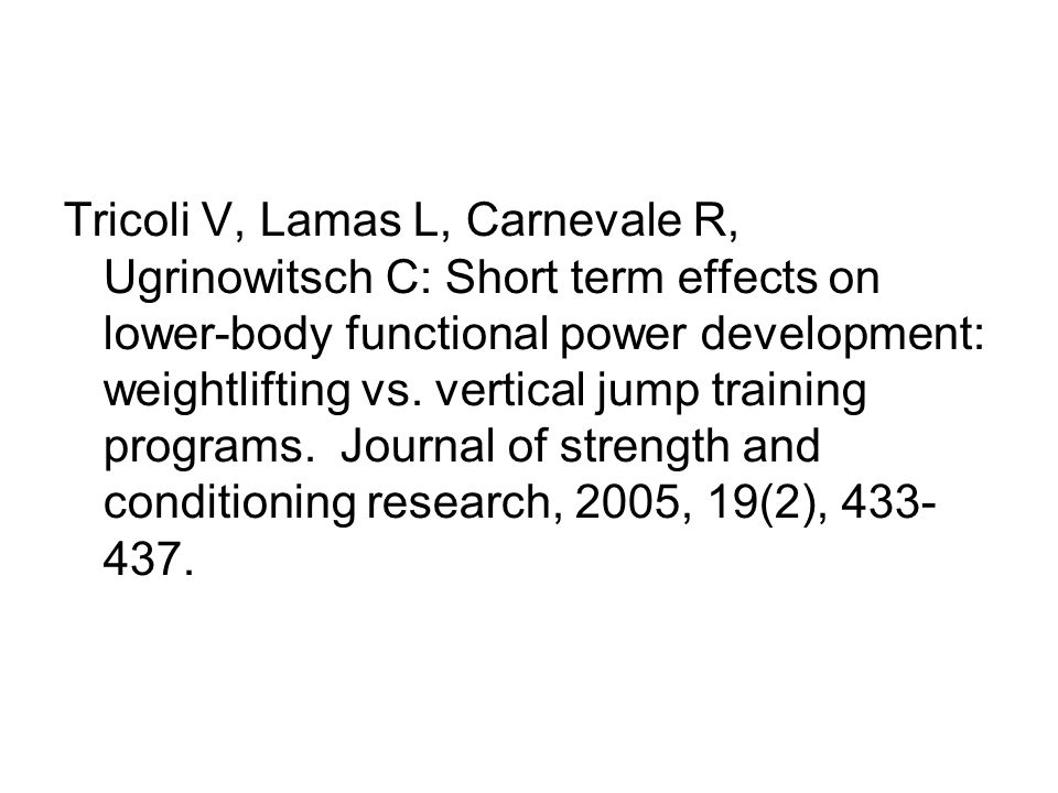Tricoli V, Lamas L, Carnevale R, Ugrinowitsch C: Short term effects on lower-body functional power development: weightlifting vs.