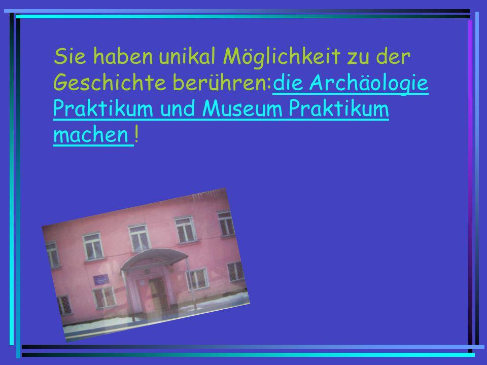 Sie haben unikal Möglichkeit zu der Geschichte berühren:die Archäologie Praktikum und Museum Praktikum machen !