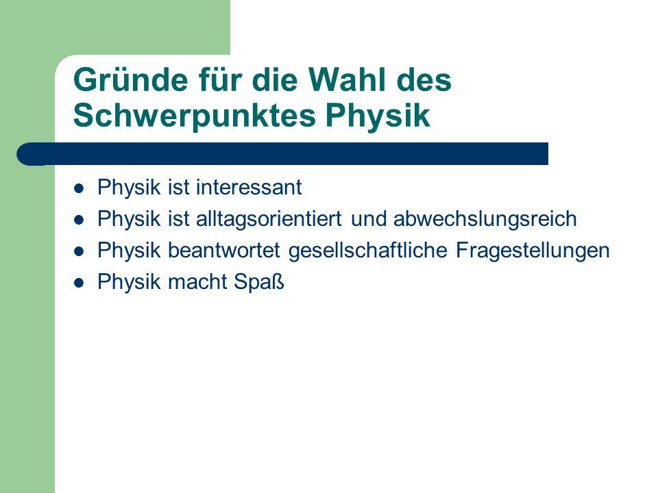 Gründe für die Wahl des Schwerpunktes Physik