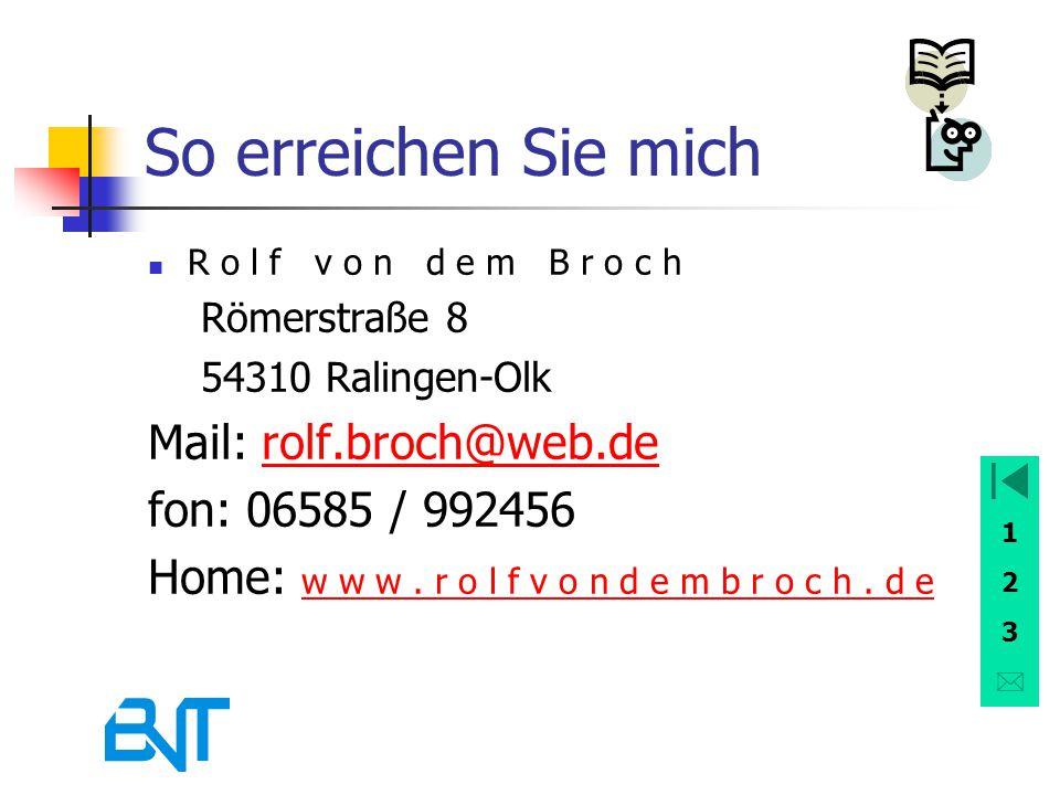 So erreichen Sie mich Mail: rolf.broch@web.de fon: 06585 / 992456