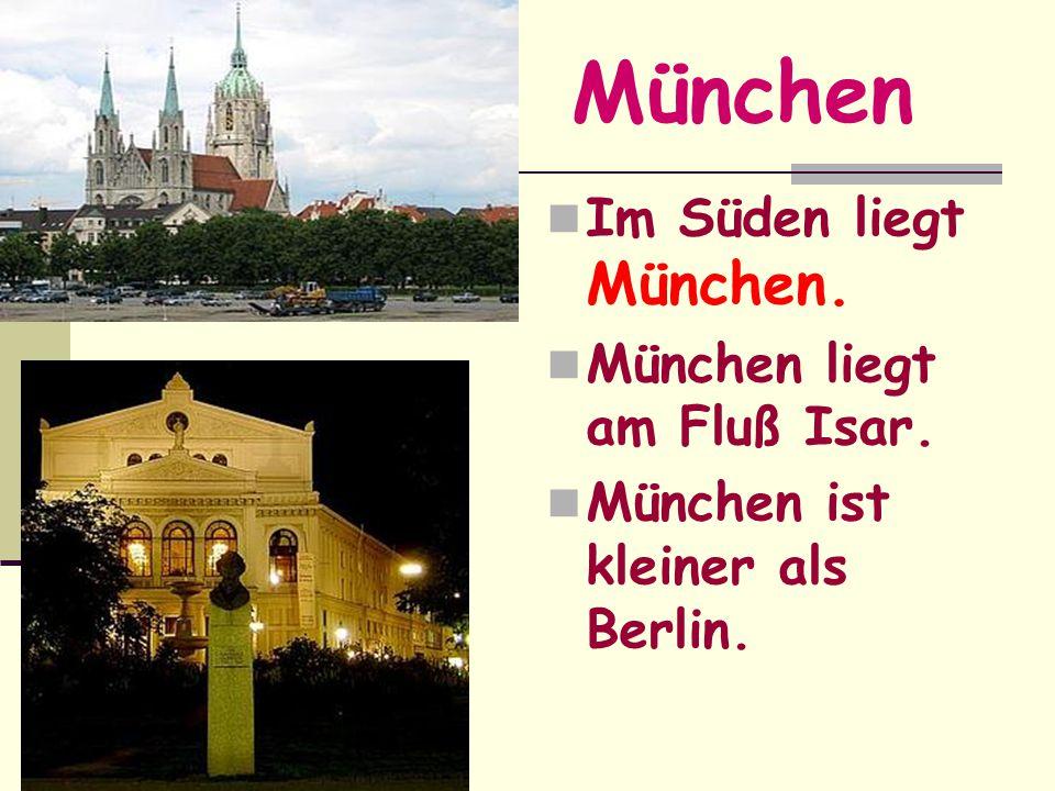 München Im Süden liegt München. München liegt am Fluß Isar.