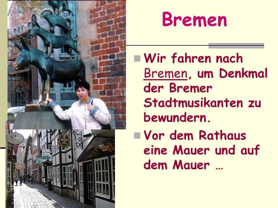 Bremen Wir fahren nach Bremen, um Denkmal der Bremer Stadtmusikanten zu bewundern.