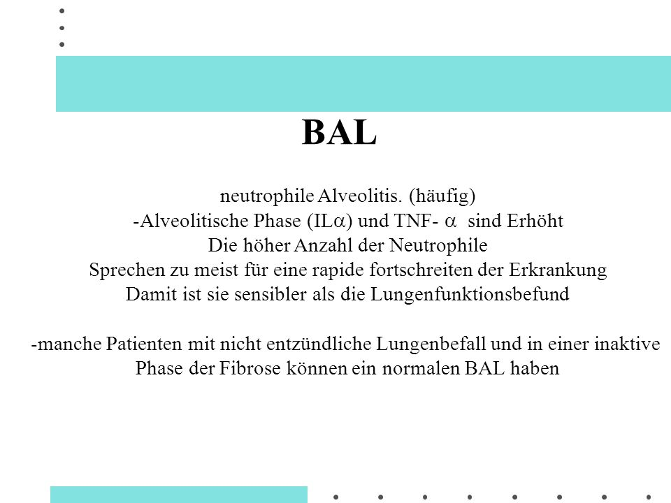 BAL neutrophile Alveolitis. (häufig)