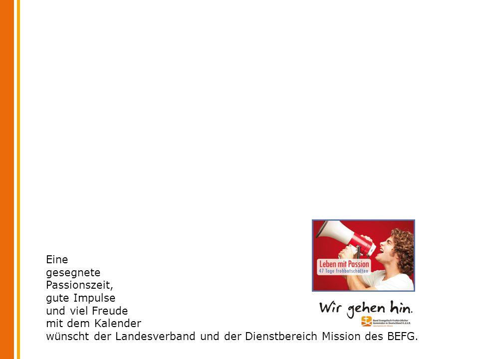 Eine gesegnete Passionszeit, gute Impulse und viel Freude mit dem Kalender wünscht der Landesverband und der Dienstbereich Mission des BEFG.