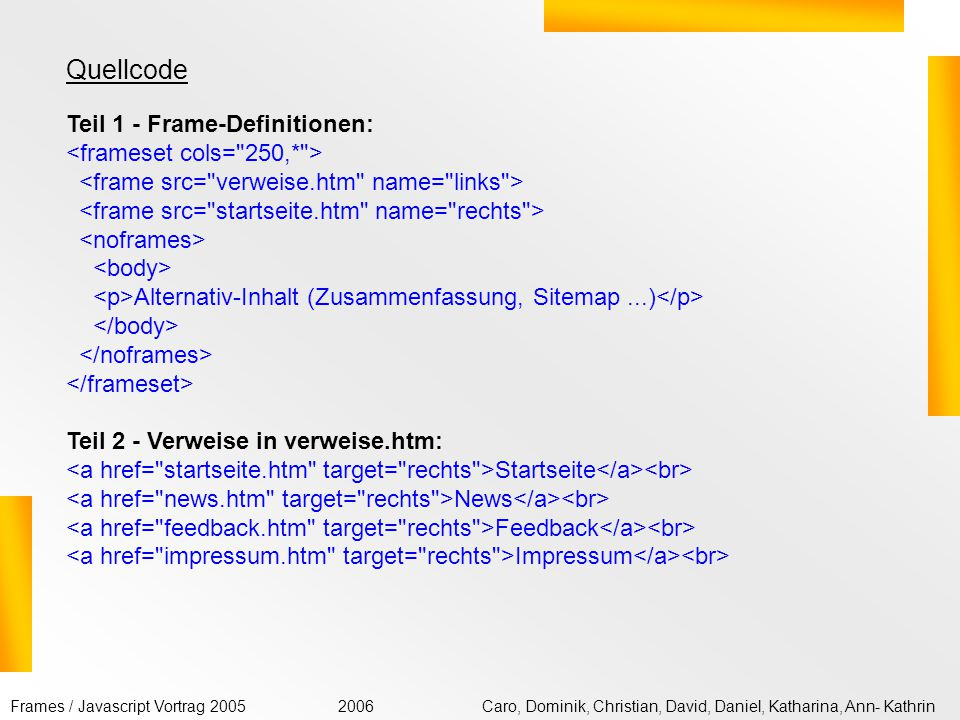 Quellcode Teil 1 - Frame-Definitionen: <frameset cols= 250,* >