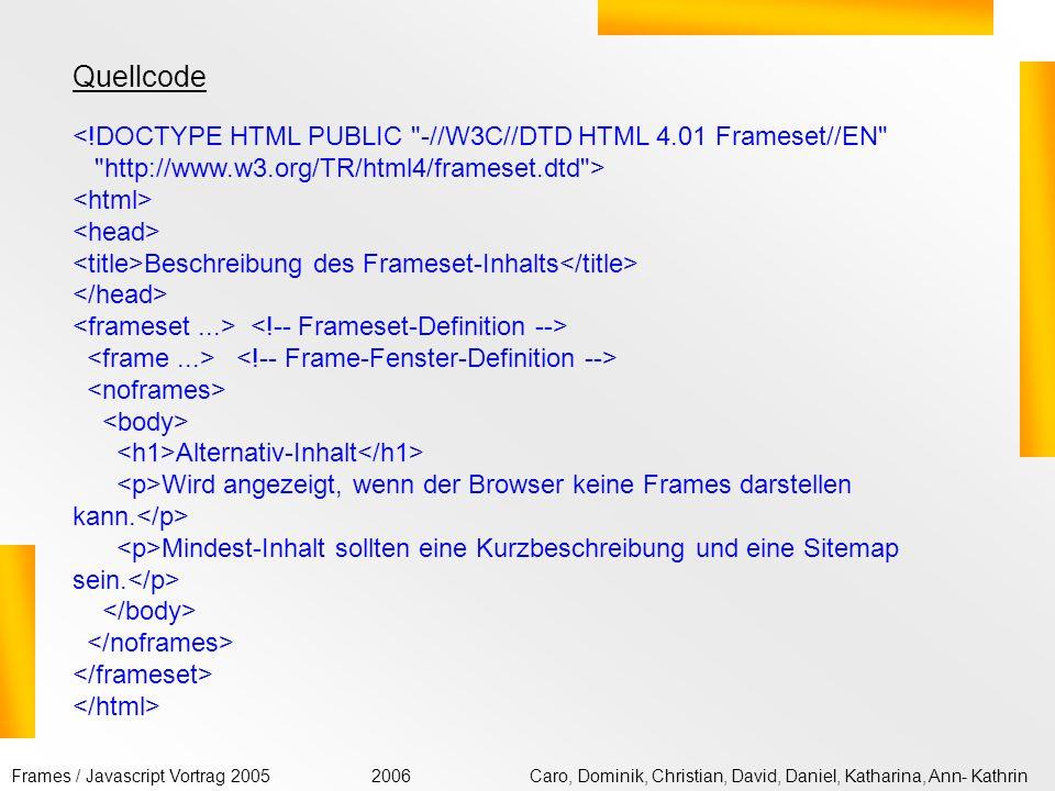 Quellcode <!DOCTYPE HTML PUBLIC -//W3C//DTD HTML 4.01 Frameset//EN http://www.w3.org/TR/html4/frameset.dtd >