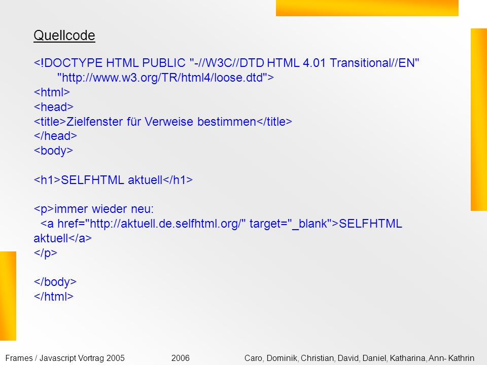 Quellcode <!DOCTYPE HTML PUBLIC -//W3C//DTD HTML 4.01 Transitional//EN http://www.w3.org/TR/html4/loose.dtd >
