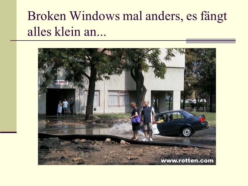 Broken Windows mal anders, es fängt alles klein an...